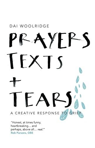 Prayers, Texts and Tears: A Creative Response to Grief: Dai Woolridge