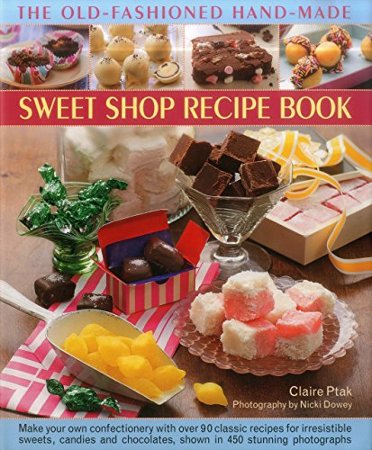9780857230027: The Old-Fashioned Hand-Made Sweet Shop Recipe Book: Make Your Own Confectionery with Over 90 Classic Recipes for Irresistible Sweets, Candies and Chocolates, Shown in 450 Stunning Photographs