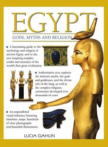 9780857231239: Egypt: Gods, Myths & Religion: A Fascinating Guide To The Mythology And Religion Of Ancient Egypt