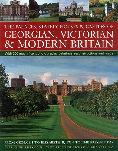 9780857231260: The Palaces, Stately Houses & Castles of Georgian, Victorian and Modern Britain:: From George I To Elizabeth Ii, 1714 To The Present Day