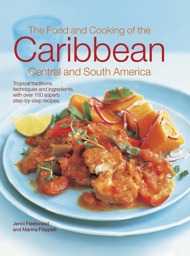 9780857231925: The Food and Cooking of the Caribbean Central and South America: Tropical Traditions, Techniques and Ingredients, with Over 150 Superb Step-by-Step Recipes