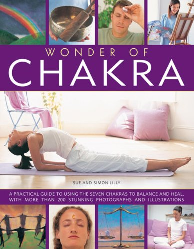 9780857231956: Wonder of Chakra: A Practical Guide To Using The Seven Chakras To Balance And Heal, With More Than 200 Stunning Photographs And Illustrations