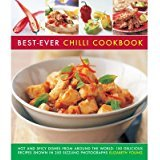 9780857232274: BEST-EVER CHILLI COOKBOOK-Hot and Spicy Dishes From Around the World: 150 Recipes Shown in 250 sizzling Photographs