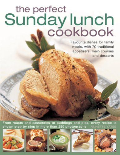 9780857232892: The Perfect Sunday Lunch Cookbook: Favourite Dishes for Family Meals, with 70 Traditional Appetizers, Main Courses and Desserts