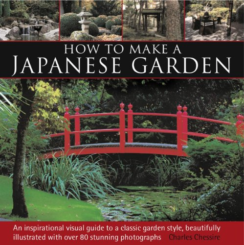 9780857233066: How To Make A Japanese Garden: An Inspirational Visual Guide To A Classic Garden Style, Beautifully Illustrated With Over 80 Stunning Photographs
