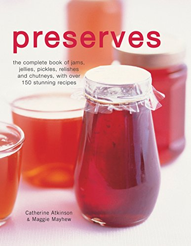Preserves: The Complete Book of Jams, Jellies,: Maggie Mayhew