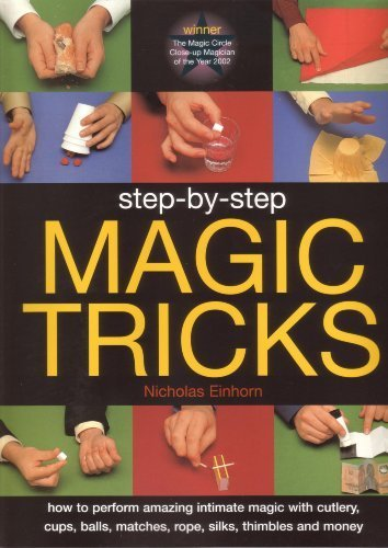 9780857233295: Step-by-step Magic Tricks: How to Perform Amazing Intimate Magic with Cutlery, Cups, Balls, Matches,