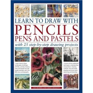 9780857233301: Learn to Draw with Pencils, Pens and Pastels: With 25 Step-By-Step Projects: Learn How To Draw Landscapes, Still Lifes, People, Animals, Buildings, Trees and People Through Taught Example, with Over 550 Color Photographs