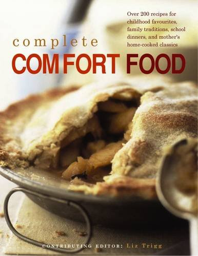 9780857233646: Complete Comfort Food: More Than 200 Recipes For Home-Cooked Childhood Treats And Family Classics, With 650 Evocative Photographs