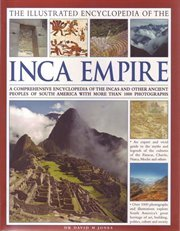 9780857234469: The Illustrated Encyclopedia of the Inca Empire: A comprehensive encyclopedia of the Incas and other ancient peoples of South America with more than 1000 photographs