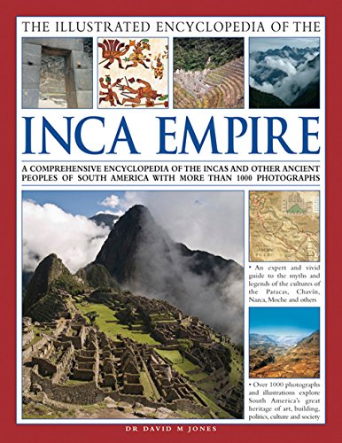 The Illustrated Encyclopedia of the Inca Empire: A Comprehensive Encyclopedia Of The Incas And ...