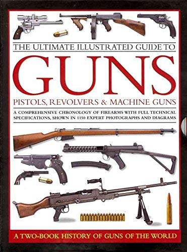 9780857236500: The Complete Illustrated Guide to Guns: Pistols, Revolvers & Machine Guns: a Two-Book History of Guns of the World