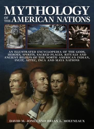 9780857236708: Mythology of the American Nations: An Illustrated Encyclopedia Of The Gods, Heroes, Spirits And Sacred Places, Rituals And Ancient Beliefs Of The ... Indian, Inuit, Aztec, Inca And Maya Nations