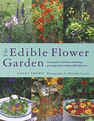 9780857237088: The Edible Flower Garden: From Garden to Kitchen: Choosing, Growing and Cooking Edible Flowers