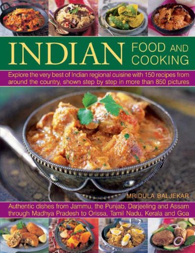 Indian Food and Cooking: Explore the Very Best of Indian Regional Cuisine with 150 Recipes from ...