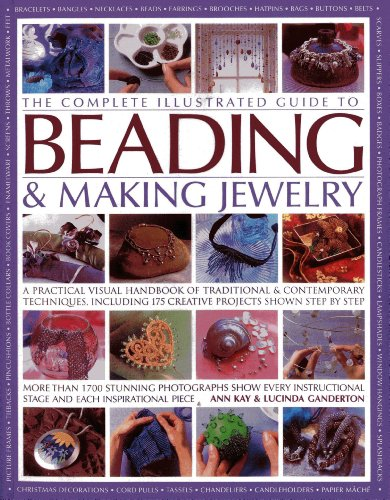 9780857237460: The Complete Illustrated Guide to Beading & Making Jewelry: A Practical Visual Handbook Of Traditional & Contemporary Techniques, Including 175 Creative Projects Shown Step By Step