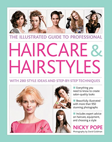 9780857238535: The Illustrated Guide to Professional Haircare & Hairstyles: With 280 Style Ideas and Step-by-Step Techniques