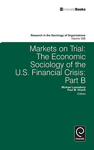 9780857242075: Markets on Trial: Pt. B: The Economic Sociology of the U.S. Financial Crisis (Research in the Sociology of Organizations)