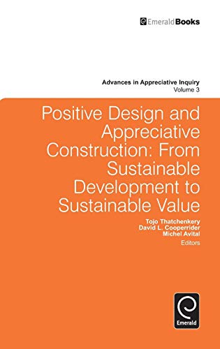 9780857243690: Positive Design and Appreciative Construction: From Sustainable Development to Sustainable Value (Advances in Appreciative Inquiry)