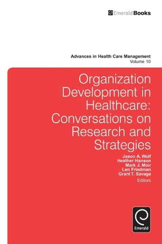 9780857247094: 10: Organization Development in Healthcare: Conversations on Research and Strategies (Advances in Health Care Management)