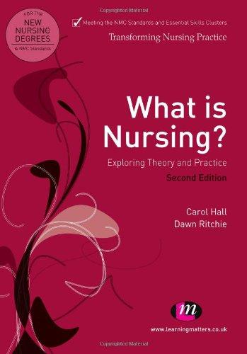 9780857254450: What is Nursing? Exploring Theory and Practice (Transforming Nursing Practice Series)