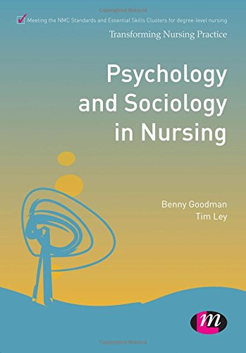 Psychology and Sociology in Nursing (Transforming Nursing Practice Series) (0857255290) by Benny Goodman; Tim Ley