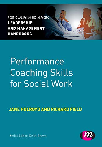 9780857259912: Performance Coaching Skills for Social Work (Post-Qualifying Social Work Leadership and Management Handbooks)