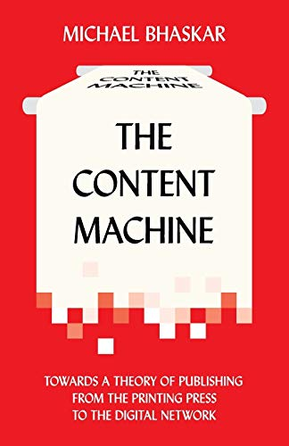 9780857281111: The Content Machine: Towards a Theory of Publishing from the Printing Press to the Digital Network (Anthem Publishing Studies)