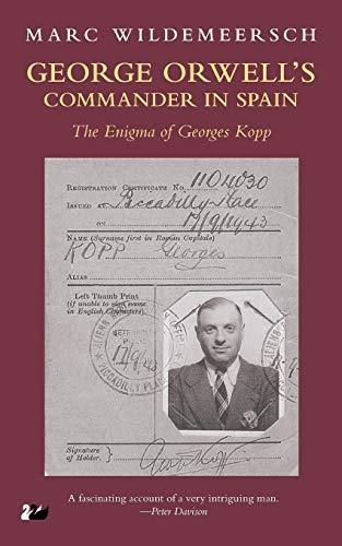 9780857281982: George Orwell's Commander in Spain: The Enigma of Georges Kopp