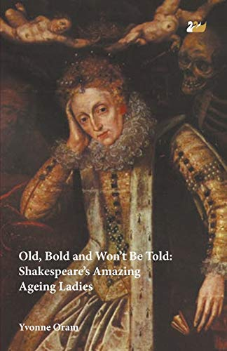 9780857282033: Old, Bold and Won't Be Told: Shakespeare's Amazing Ageing Ladies