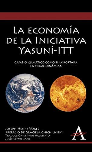 9780857284624: La economía de la Iniciativa Yasuní-ITT: Cambio climático como si importara la termodinámica (Anthem Environmental Studies)
