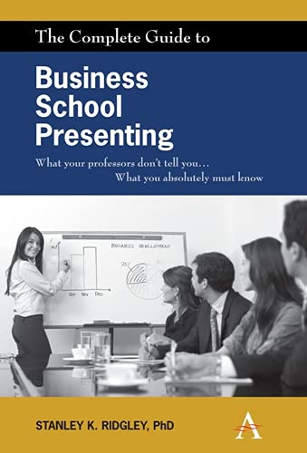 9780857285140: The Complete Guide to Business School Presenting: What your professors don't tell you... What you absolutely must know
