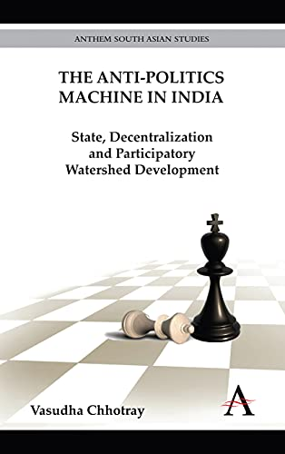 9780857287670: The Anti-Politics Machine in India: State, Decentralization and Participatory Watershed Development (Anthem South Asian Studies)