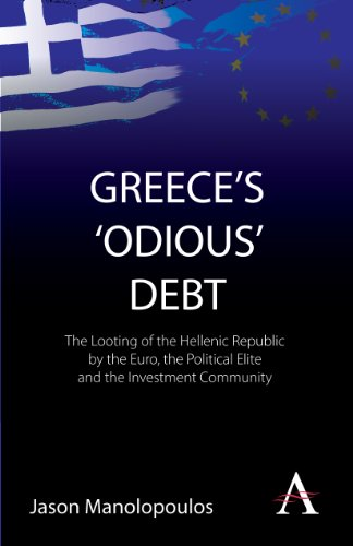 9780857287717: Greece's 'Odious' Debt: The Looting of the Hellenic Republic by the Euro, the Political Elite and the Investment Community (Anthem Finance)