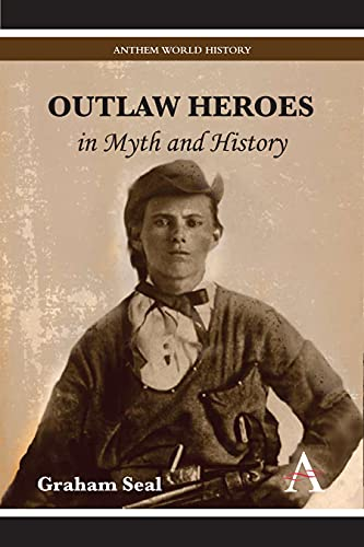9780857287922: Outlaw Heroes in Myth and History (Anthem World History)