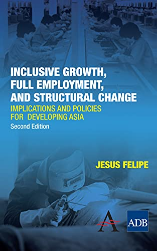 Inclusive Growth, Full Employment, and Structural Change: Jesus Felipe
