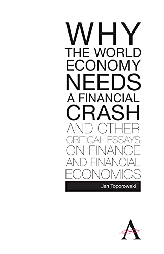 9780857289599: Why the World Economy Needs a Financial Crash and Other Critical Essays on Finance and Financial Economics (Anthem Finance)