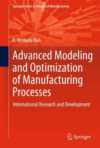 Advanced Modeling and Optimization of Manufacturing Processes: R. Venkata Rao