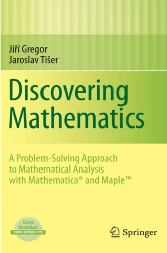 9780857290540: Discovering Mathematics: A Problem-Solving Approach to Mathematical Analysis with MATHEMATICA and Maple