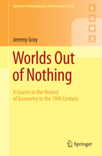 9780857290595: Worlds Out of Nothing: A Course in the History of Geometry in the 19th Century (Springer Undergraduate Mathematics Series)