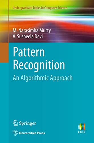 Pattern Recognition: An Algorithmic Approach (Paperback): M. Narasimha Murty,
