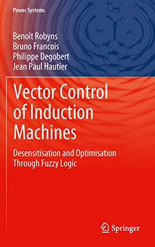 9780857299000: Vector Control of Induction Machines: Desensitisation and Optimisation Through Fuzzy Logic (Power Systems)