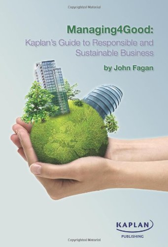 Managing4Good: Kaplan's Guide to Responsible and Sustainable Business: Fagan, John