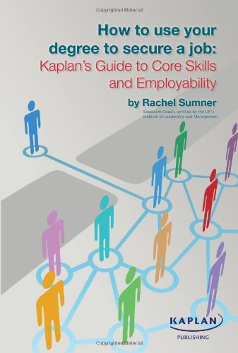 9780857324863: How to use your degree to secure a job: Kaplan's Guide to Core Skills and Employability
