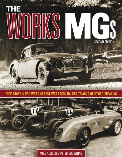 The Works MGs: Their Story in Pre-War and Post-War Races, Rallies, Trials and Record-Breaking (0857330144) by Mike Allison; Peter Browning