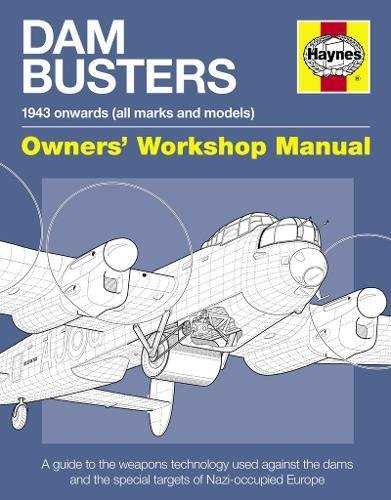9780857330154: Dam Busters 1943 Onwards (All Marks and Models) Owners' Workshop Manual: An Insight Into the Weapons Technology Used Against the Dams and Other Specia