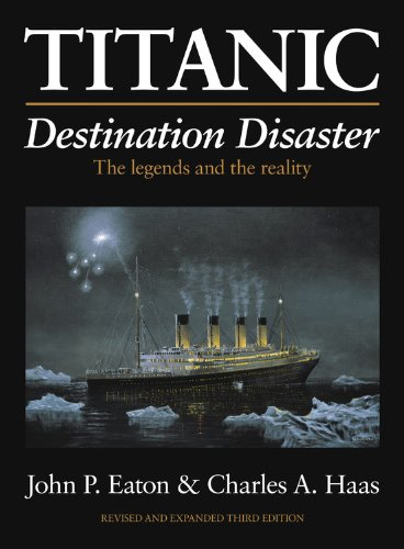 9780857330253: Titanic: Destination Disaster: The Legends and the Reality Revised and Expanded Third Edition