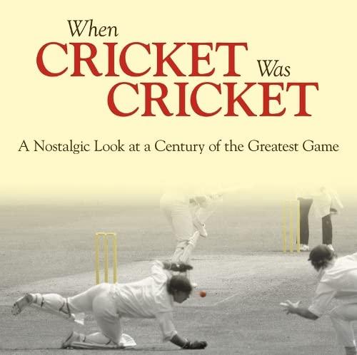 When Cricket Was Cricket: A Nostalgic Look: Adam Powley