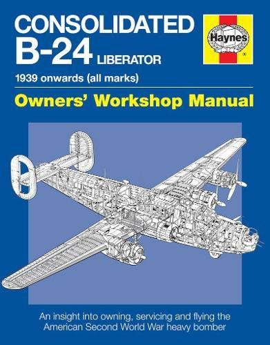 9780857331595: Consolidated B-24 Liberator Manual: An insight into owning, servicing and flying the American Second World War heavy bomber (Owners Workshop Manual)