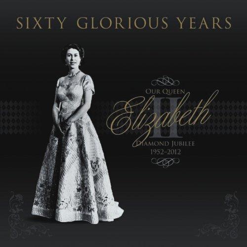 9780857331656: Sixty Glorious Years: Our Queen Elizabeth II - Diamond Jubilee 1952-2012